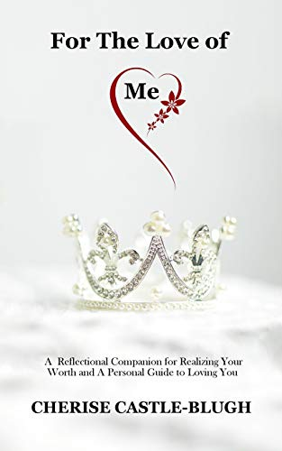 Book Cover For The Love of Me: A  Reflectional Companion for Realizing Your Worth and A Personal Guide to Loving You