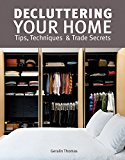 Book Cover Decluttering Your Home: Tips, Techniques and Trade Secrets