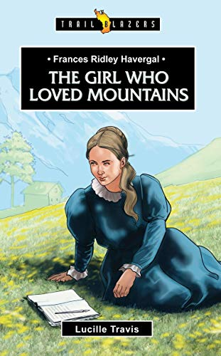 Frances Ridley Havergal: The Girl Who Loved Mountains (Trailblazers)