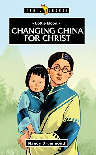 Lottie Moon: Changing China for Christ (Trailblazers)