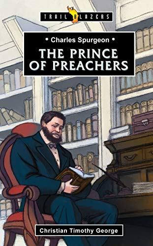 Charles Spurgeon: Prince of Preachers (Trailblazers)