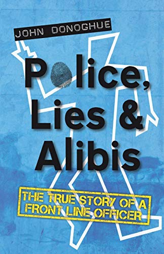 Book Cover Police, Lies and Alibis: The True Story of a Front Line Officer
