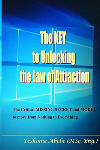 Book Cover The KEY to Unlocking the Law of Attraction: The Critical MISSING SECRET and MODEL to move from Nothing to Everything