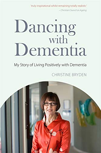 Dancing with Dementia: My Story of Living Positively with Dementia by Christine Bryden