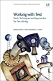 Book Cover Working with Text: Tools, Techniques and Approaches for Text Mining (Chandos Information Professional Series)