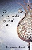 Book Cover The Spirituality of Shi'i Islam: Belief and Practices (Ismaili Texts and Translations)