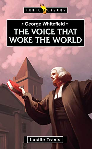 George Whitefield: Voice That Woke the World (Trailblazers)