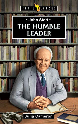 John Stott: The Humble Leader (Trailblazers)