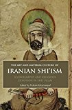 Book Cover The Art and Material Culture of Iranian Shi'ism: Iconography and Religious Devotion in Shi'i Islam (International Library of Iranian Studies)