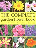 Book Cover The Complete Garden Flower Book: Annuals, Perennials, Bulbs, Shrubs, Climbers