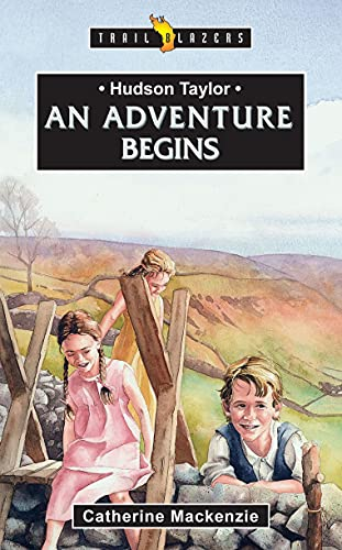 Hudson Taylor: An Adventure Begins (Trailblazers)