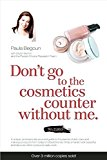 Book Cover Don't Go to the Cosmetics Counter Without Me: A unique guide to skin care and makeup products from today's hottest brands - shop smarter and find ... (Don't Go to the Cosmetic Counter Without Me)