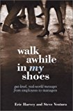 Book Cover Walk Awhile In My Shoes: Gut Level, Real-World Messages Between Managers and Employees