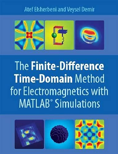 Book Cover The Finite Difference Time Domain Method for Electromagnetics: With MATLAB Simulations