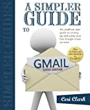 Book Cover A Simpler Guide to Gmail: An unofficial user guide to setting up and using your free Google email account (Simpler Guides)