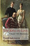 Book Cover The King in Love: Edward VII's mistresses