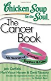 Book Cover Chicken Soup for the Soul: The Cancer Book: 101 Stories of Courage, Support & Love