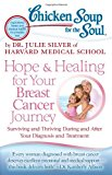 Book Cover Chicken Soup for the Soul: Hope & Healing for Your Breast Cancer Journey: Surviving and Thriving During and After Your Diagnosis and Treatment