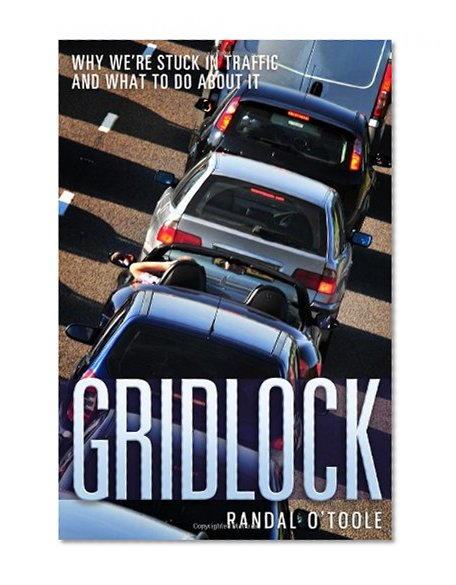 Book Cover Gridlock: Why We're Stuck in Traffic and What to Do About It