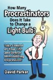 Book Cover How Many Procrastinators Does It Take to Change a Light Bulb?: Take Control of Your Life and Defeat Immobilizing Depression!