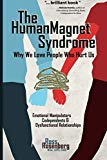 Book Cover The Human Magnet Syndrome: Why We Love People Who Hurt Us