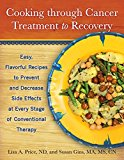 Book Cover Cooking through Cancer Treatment to Recovery: Easy, Flavorful Recipes to Prevent and Decrease Side Effects at Every Stage of Conventional Therapy