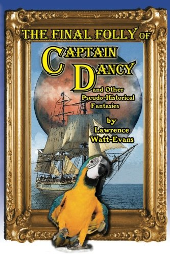 The Final Folly of Captain Dancy: and Other Pseudo-Historical Fantasies