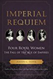 Book Cover Imperial Requiem: Four Royal Women and the Fall of the Age of Empires