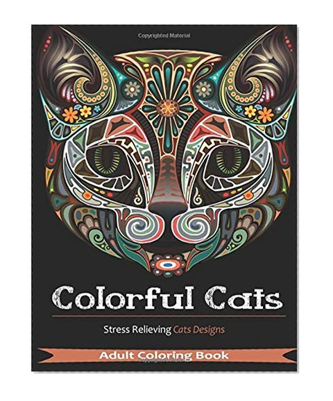 Book Cover Colorful Cats: Over 30 Stress Relieving Cat Designs for Adult Coloring (Volume 1)