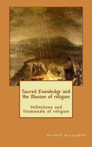 Sacred Knowledge and the Illusion of religion: Definitions and Dismissals of religion