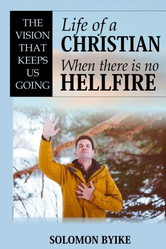 Life Of A Christian When There Is No Hell Fire: The vision that keeps us going