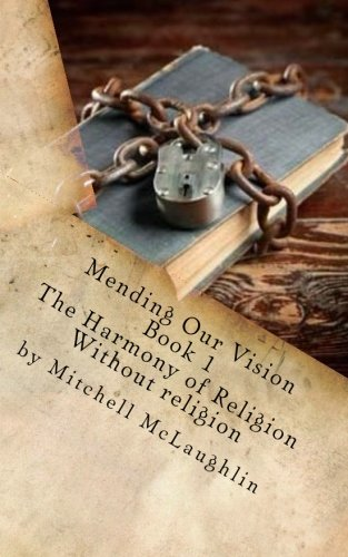 Mending Our Vision Book 1: The Harmony of Religion Without religion
