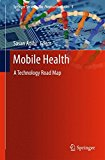 Book Cover Mobile Health: A Technology Road Map (Springer Series in Bio-/Neuroinformatics)