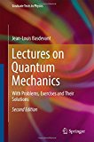 Book Cover Lectures on Quantum Mechanics: With Problems, Exercises and their Solutions (Graduate Texts in Physics)