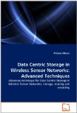 Book Cover Data Centric Storage in Wireless Sensor Networks: Advanced Techniques: Advances technique for Data Centric Storage in Wireless Sensor Networks: storage, routing and encoding