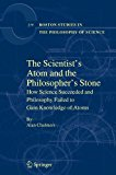 Book Cover The Scientist's Atom and the Philosopher's Stone: How Science Succeeded and Philosophy Failed to Gain Knowledge of Atoms (Boston Studies in the Philosophy and History of Science)