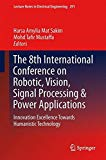 Book Cover The 8th International Conference on Robotic, Vision, Signal Processing & Power Applications: Innovation Excellence Towards Humanistic Technology (Lecture Notes in Electrical Engineering)