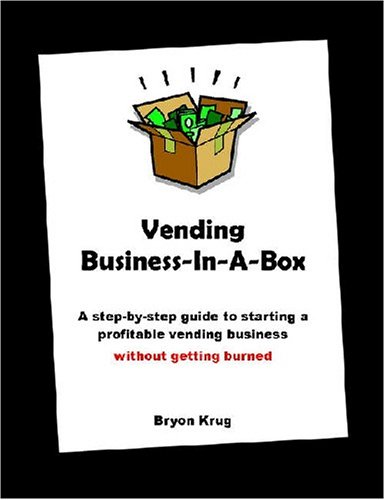 Book Cover Vending Business-In-A-Box: A step-by-step guide to starting a profitable vending business without getting burned