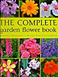 Book Cover The Complete Garden Flower Book Annuals Perennials Bulbs Shrubs Climbers : How to Grow Over 600 of the Best Performing Varieties