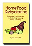 Book Cover Home Food Dehydrating - A Standard Text for Home Dehydration and Food Storage - The Basic Principles of the Dehydrating with Clarity - Useful Tips, Suggestions, and Recipes - Techniques of Food Preservation - Belongs on Every Homemaker's Bookshelf