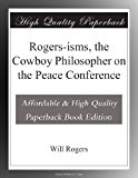 Book Cover Rogers-isms, the Cowboy Philosopher on the Peace Conference