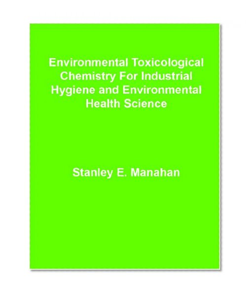 Book Cover Environmental Toxicological Chemistry For Industrial Hygiene and Environmental Health Science