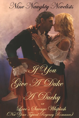 If You Give a Duke a Duchy, Or, Love's Savage Whiplash (Not Your Typical Regency Romance)