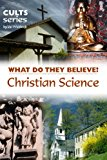 Book Cover Christian Science: What Do They Believe? (Cults and Isms Book 3)