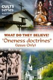 Book Cover The Oneness Doctrines (Jesus Only): What Do They Believe? (Cults and Isms Book 11)
