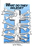 Book Cover What Do They Believe? An Examination of 17 Major Religious Movements (Cults and Isms Book 18)