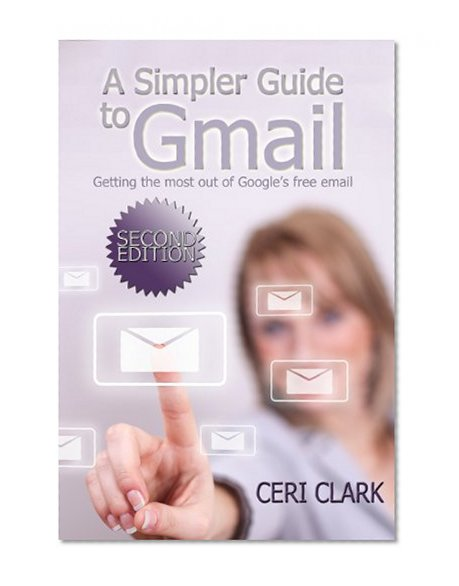 Book Cover A Simpler Guide to Gmail, Second Edition: Getting the most out of Google's free email