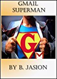 Book Cover Gmail Superman - Improve productivity using these gmail tricks (Learning a new skill every day)