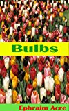 Book Cover An Introduction To Bulbs: Learn How To Select, Plant & Grow One Of Nature's Best Kept Secrets