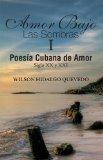 Book Cover Amor Bajo Las Sombras I: Poesia Cubana de Amor, Siglo XX y XXI (Spanish Edition)